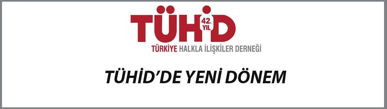 TÜHİD'DE YENİ DÖNEM